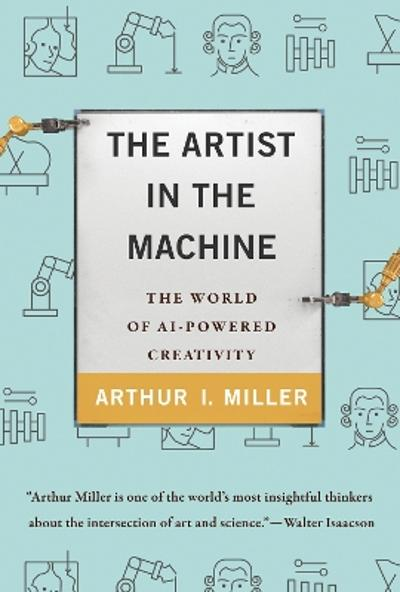The Artist in the Machine - Arthur I. Miller