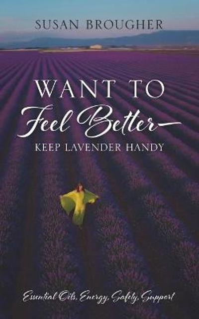 Want to Feel Better - Keep Lavender Handy - Susan Brougher