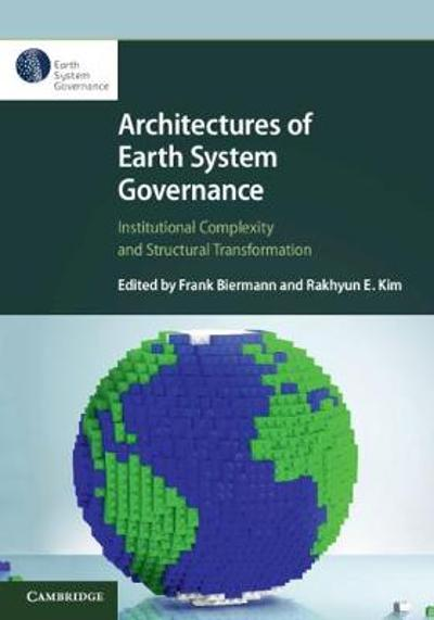 Architectures of Earth System Governance - Frank Biermann