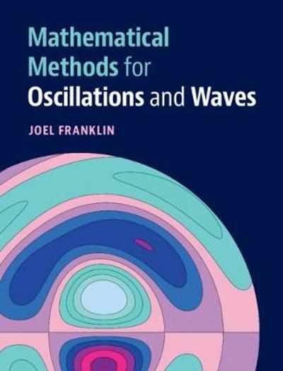 Mathematical Methods for Oscillations and Waves - Joel Franklin