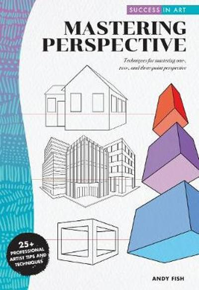 Success in Art: Mastering Perspective - Andy Fish