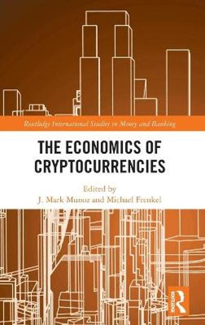 The Economics of Cryptocurrencies - J. Mark Munoz