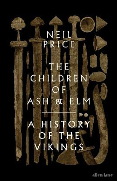 The Children of Ash and Elm - Neil Price