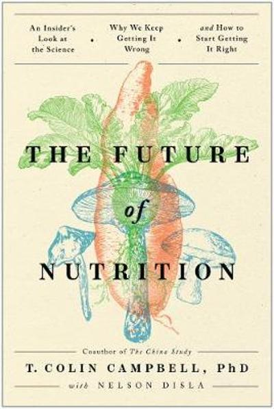 The Future of Nutrition - T. Colin Campbell