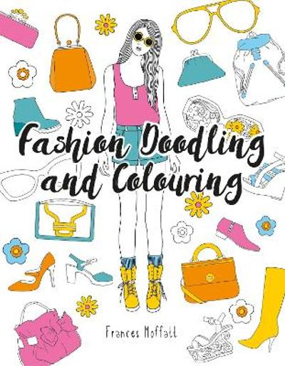 Fashion Doodling and Colouring - Frances Moffatt