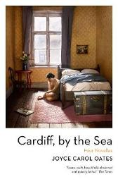 Cardiff, by the Sea - Joyce Carol Oates