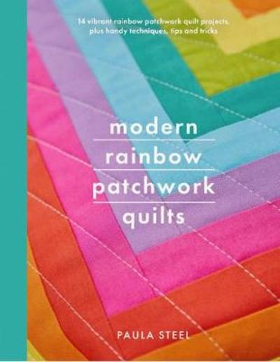 Modern Rainbow Patchwork Quilts - Paula Steel