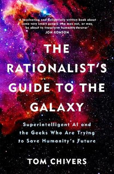 The Rationalist's Guide to the Galaxy - Tom Chivers