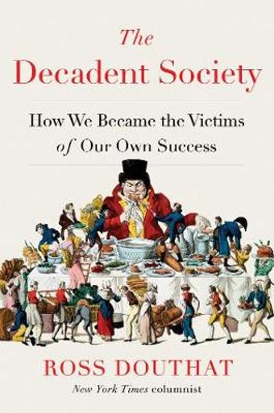 The Decadent Society - Ross Douthat