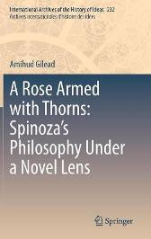 A Rose Armed with Thorns: Spinoza's Philosophy Under a Novel Lens - Amihud Gilead