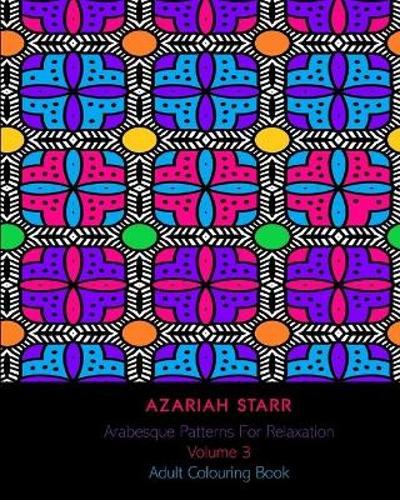 Arabesque Patterns For Relaxation Volume 3 - Azariah Starr
