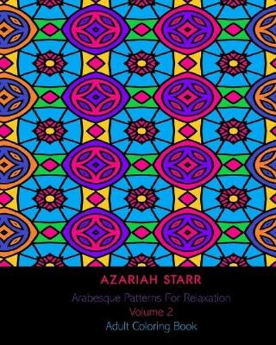 Arabesque Patterns For Relaxation Volume 2 - Azariah Starr
