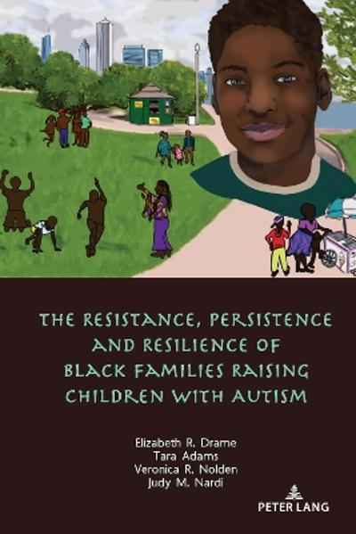 The Resistance, Persistence and Resilience of Black Families Raising Children with Autism - Veronica Nolden