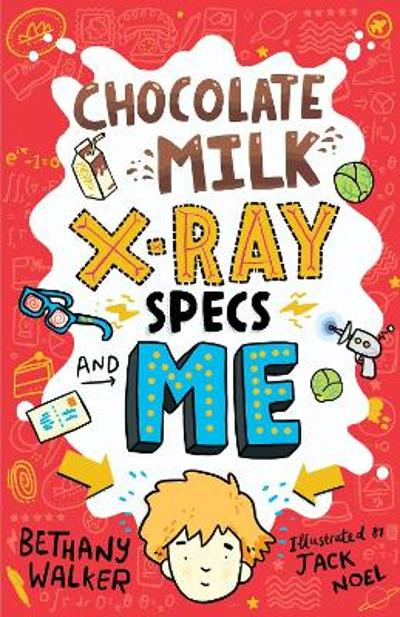 Chocolate Milk, X-Ray Specs & Me! - Bethany Walker