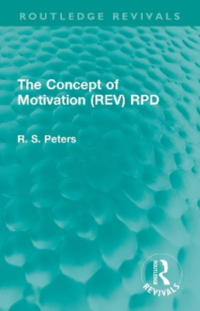 The Concept of Motivation (REV) RPD - R. S. Peters