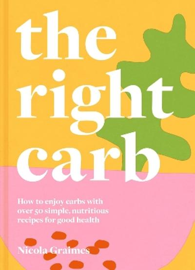 The Right Carb - Nicola Graimes