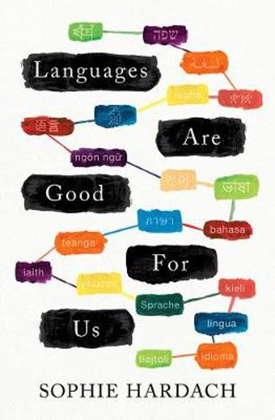 Languages Are Good For Us - Sophie Hardach