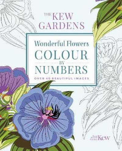 The Kew Gardens Wonderful Flowers Colour-by-Numbers - The Royal Botanic Gardens Kew