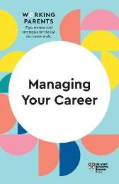 Managing Your Career (HBR Working Parents Series) - Harvard Business Review