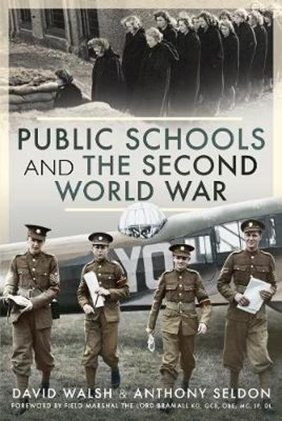 Public Schools and the Second World War - Sir Anthony Seldon, David Walsh