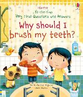 Lift-the-flap Very First Questions and Answers Why Should I Brush My Teeth? - Katie Daynes Katie Daynes Marta Alvarez Miguens