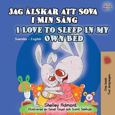 I Love to Sleep in My Own Bed (Swedish English Bilingual Book for Kids) - Shelley Admont