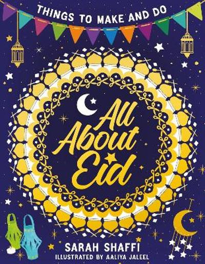 All About Eid: Things to Make and Do - Sarah Shaffi