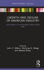 Growth and Decline of American Industry - John F. Wilson Nicholas D. Wong Steven Toms