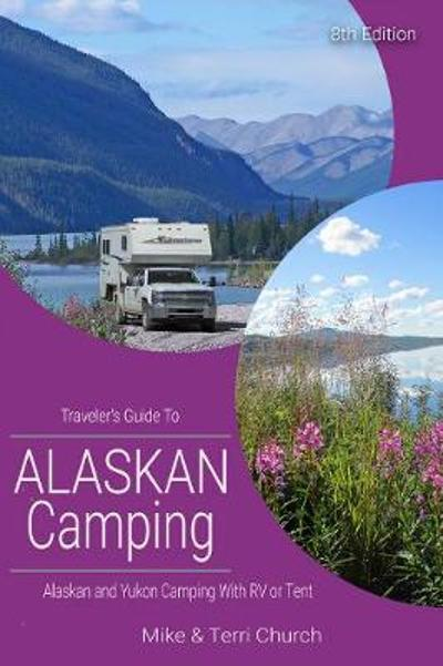 Traveler's Guide to Alaskan Camping - Mike Church
