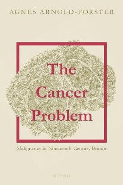 The Cancer Problem - Agnes Arnold-Forster