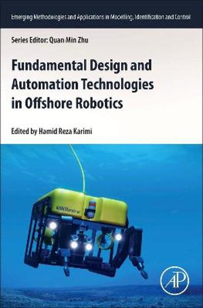 Fundamental Design and Automation Technologies in Offshore Robotics - Hamid Reza Karimi