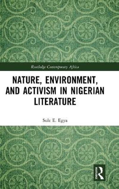 Nature, Environment, and Activism in Nigerian Literature - Sule E. Egya