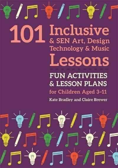101 Inclusive and SEN Art, Design Technology and Music Lessons - Kate Bradley