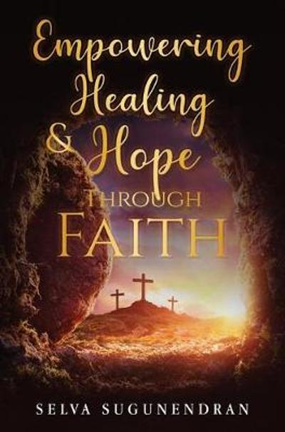 Empowering Healing and Hope Through Faith - Selva Sugunendran