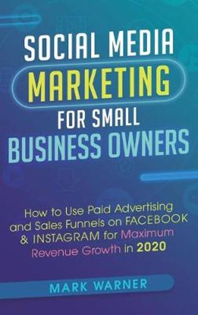 Social Media Marketing for Small Business Owners - Mark Warner