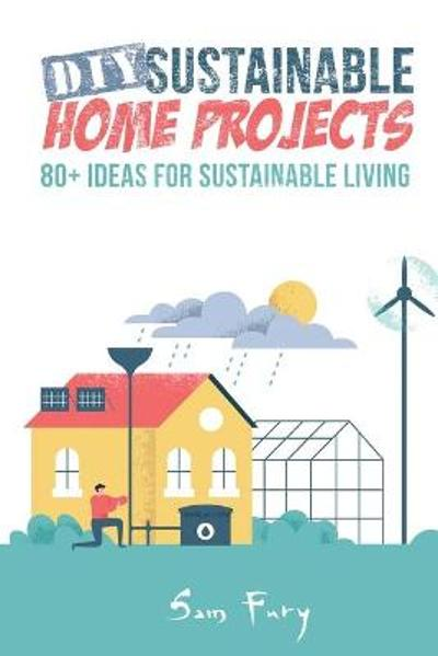 DIY Sustainable Home Projects - Sam Fury