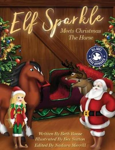 Elf Sparkle Meets Christmas The Horse - Beth Roose