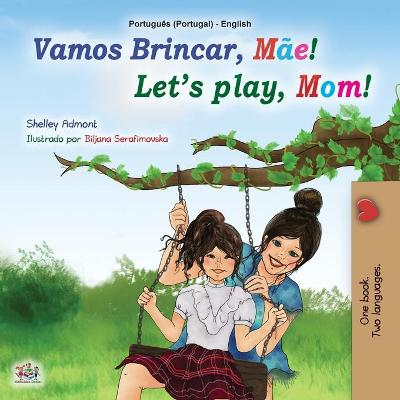 Let's play, Mom! (Portuguese English Bilingual Book for Kids - Portugal) - Shelley Admont