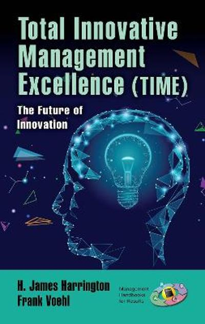 Total Innovative Management Excellence (TIME) - H. James Harrington
