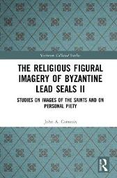 The Religious Figural Imagery of Byzantine Lead Seals II - John A. Cotsonis