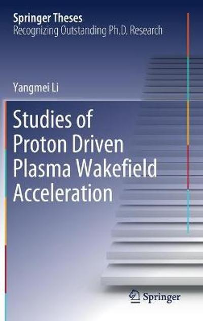 Studies of Proton Driven Plasma Wakefield Acceleration - Yangmei Li
