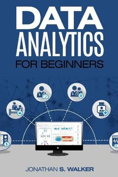 Data Analytics For Beginners - Jonathan S Walker