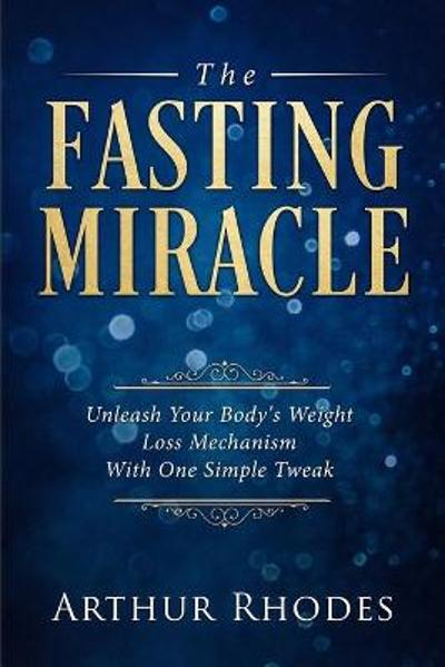 Intermittent Fasting - The Fasting Miracle - Arthur Rhodes