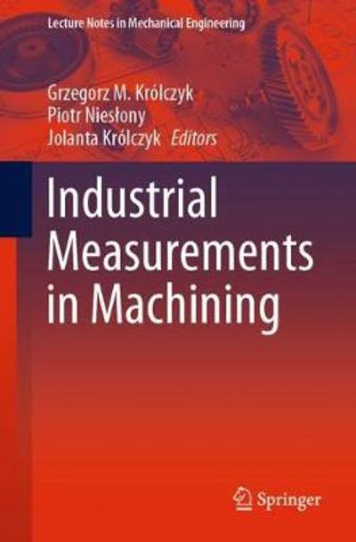 Industrial Measurements in Machining - Grzegorz M. Krolczyk