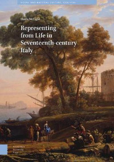 Representing from Life in Seventeenth-century Italy - Sheila McTighe