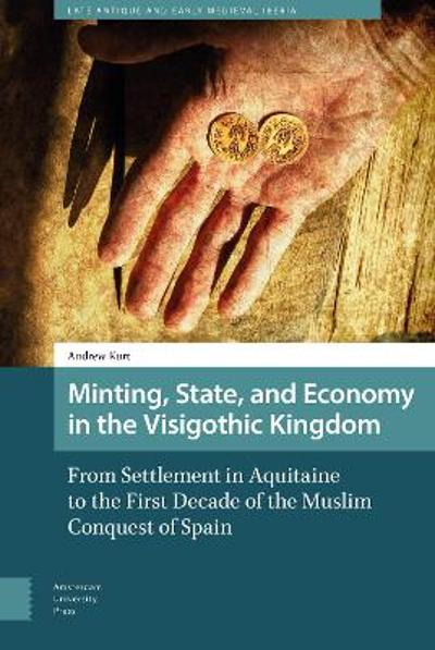 Minting, State, and Economy in the Visigothic Kingdom - DR. Andrew Kurt