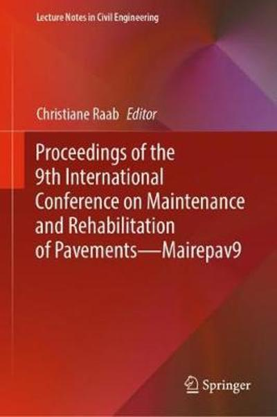 Proceedings of the 9th International Conference on Maintenance and Rehabilitation of Pavements-Mairepav9 - Christiane Raab