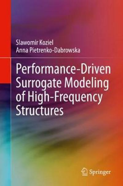 Performance-Driven Surrogate Modeling of High-Frequency Structures - Slawomir Koziel