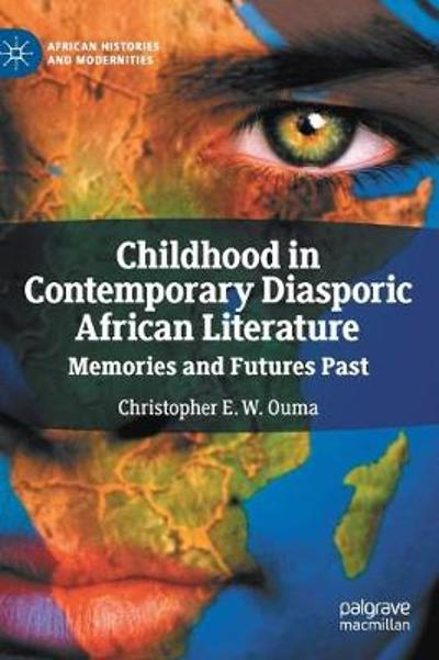 Childhood in Contemporary Diasporic African Literature - Christopher E. W. Ouma