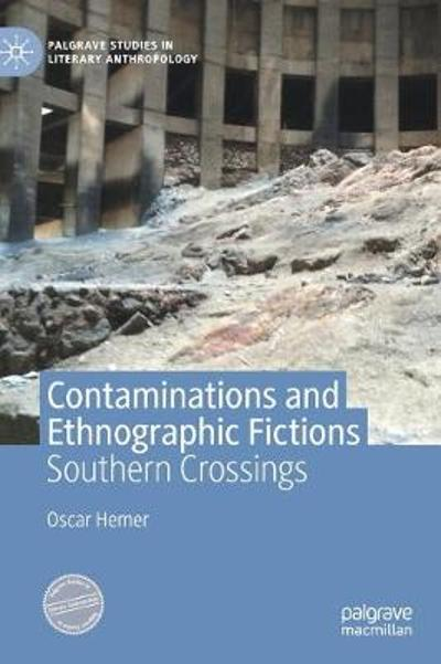 Contaminations and Ethnographic Fictions - Oscar Hemer